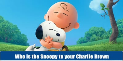 Who Is The Snoopy To Your Charlie Brown?