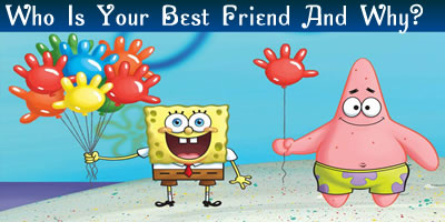 Who Is Your Best Friend And Why?
