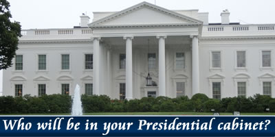 Who Is In Your Presidential Cabinet?